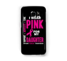 I Wear Pink For My Daughter (Breast Cancer Awareness) Samsung Galaxy Case/Skin