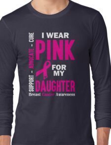 I Wear Pink For My Daughter (Breast Cancer Awareness) Long Sleeve T-Shirt