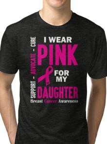 I Wear Pink For My Daughter (Breast Cancer Awareness) Tri-blend T-Shirt