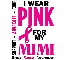 I Wear Pink For My Mimi (Breast Cancer Awareness) Photographic Print