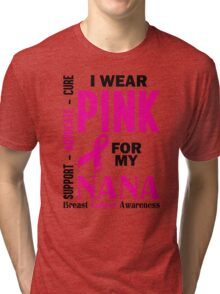 I Wear Pink For My Nana (Breast Cancer Awareness) Tri-blend T-Shirt