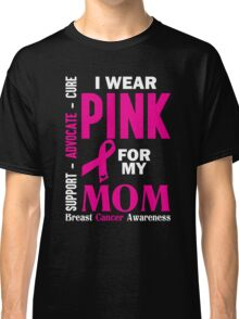 I Wear Pink For My Mom (Breast Cancer Awareness) Classic T-Shirt