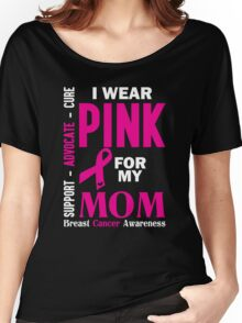 I Wear Pink For My Mom (Breast Cancer Awareness) Women's Relaxed Fit T-Shirt