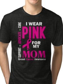 I Wear Pink For My Mom (Breast Cancer Awareness) Tri-blend T-Shirt