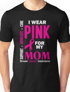 I Wear Pink For My Mom (Breast Cancer Awareness) Unisex T-Shirt