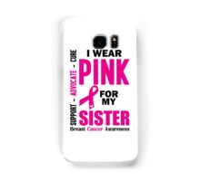 I Wear Pink For My Sister (Breast Cancer Awareness) Samsung Galaxy Case/Skin