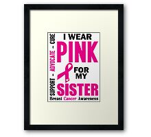 I Wear Pink For My Sister (Breast Cancer Awareness) Framed Print