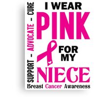 I Wear Pink For My Niece (Breast Cancer Awareness) Canvas Print