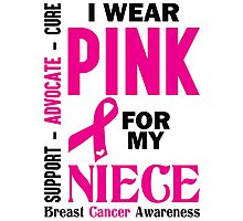 I Wear Pink For My Niece (Breast Cancer Awareness) Photographic Print