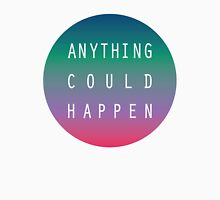 Anything Could Happen  Unisex T-Shirt