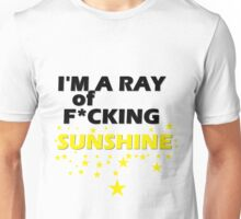 I'm A Ray of F*cking Sunshine Unisex T-Shirt