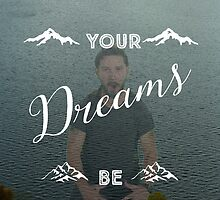 Don't Let Your Dreams Be Dreams by Matty Sievers