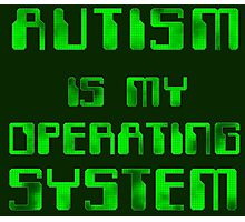 Autism is my Operating System Photographic Print