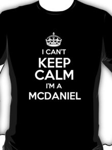 I can't keep calm I'm a Mcdaniel T-Shirt