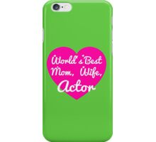 WORLD'S BEST MOM,WIFE,ACTOR iPhone Case/Skin