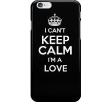I can't keep calm I'm a Love iPhone Case/Skin