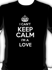 I can't keep calm I'm a Love T-Shirt