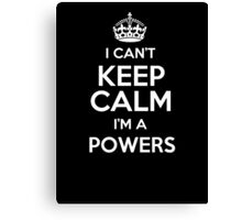 I can't keep calm I'm a Powers Canvas Print
