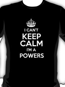 I can't keep calm I'm a Powers T-Shirt