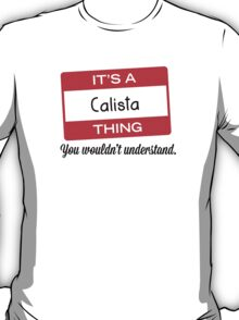 Its a Calista thing you wouldnt understand! T-Shirt