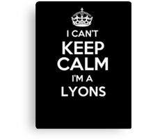 I can't keep calm I'm a Lyons Canvas Print