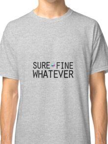 Sure/Fine/Whatever Classic T-Shirt