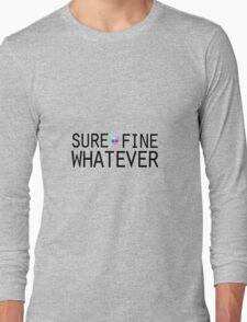Sure/Fine/Whatever Long Sleeve T-Shirt