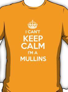 I can't keep calm I'm a Mullins T-Shirt