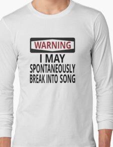 Warning: I May Spontaneously Break Into Song Long Sleeve T-Shirt