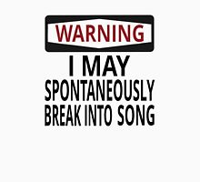 Warning: I May Spontaneously Break Into Song Unisex T-Shirt