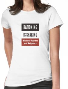 Rationing Is Sharing -- WWII  Womens Fitted T-Shirt