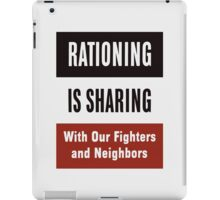 Rationing Is Sharing -- WWII  iPad Case/Skin