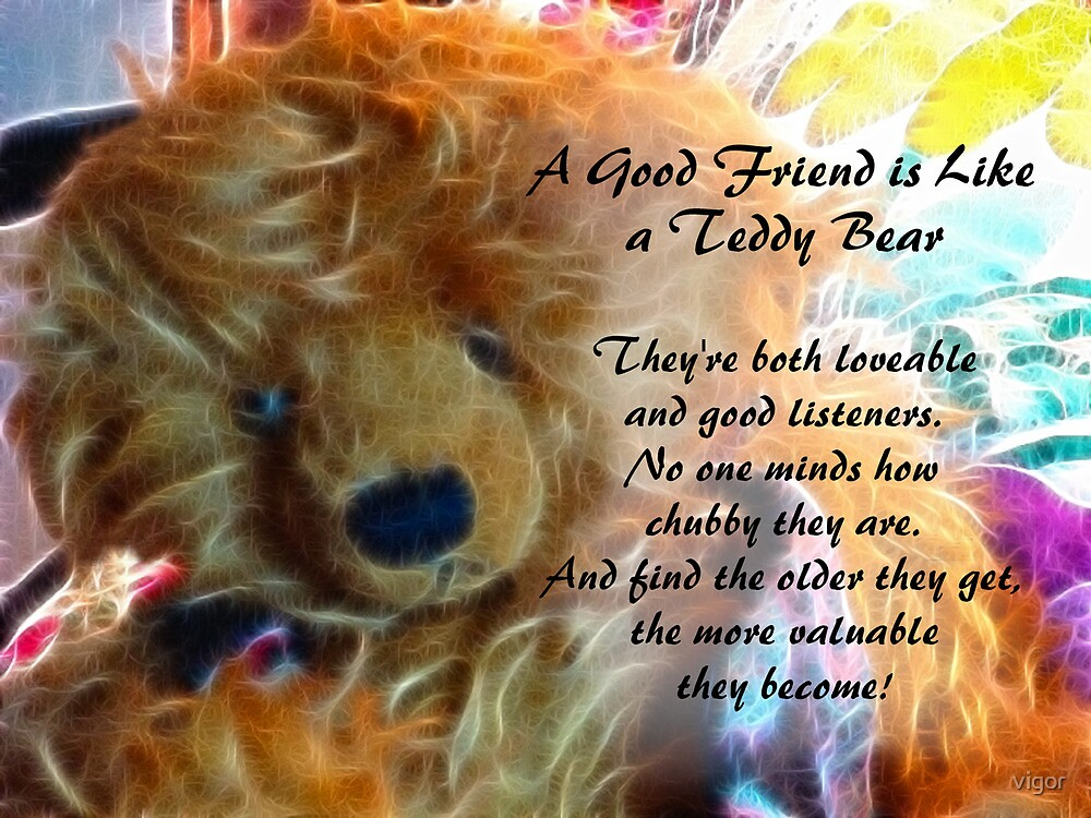 Friends are like teddy bears by vigor