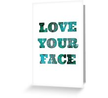 Love Your Face Greeting Card