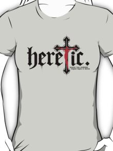 Heretic. (version for light t-shirts) T-Shirt