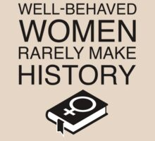 Well-Behaved Women Rarely Make History (With Book) by feministshirts