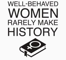Well-Behaved Women Rarely Make History (With Book) Kids Tee