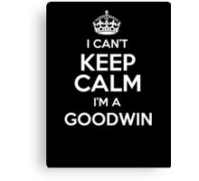 I can't keep calm I'm a Goodwin Canvas Print