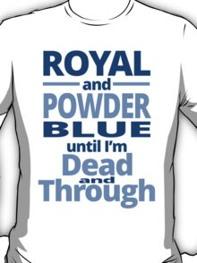 Royal And Powder Blue Until I'M Dead And Through T-Shirt