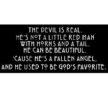 The Devil is real, he used to be God's favorite. Photographic Print