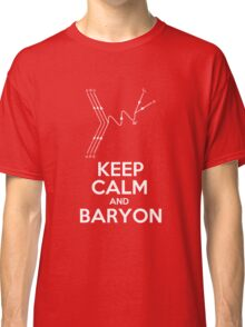 Keep Calm and Baryon Classic T-Shirt