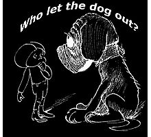 Who let the dog out, white version Photographic Print