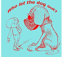 Who let the dog out, red version Photographic Print