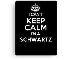 I can't keep calm I'm a Schwartz Canvas Print