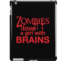 Zombies love a girl with BRAINS iPad Case/Skin