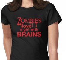 Zombies love a girl with BRAINS Womens Fitted T-Shirt