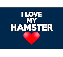 I love my hamster Photographic Print