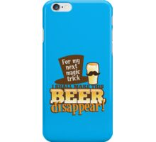 For my next MAGIC TRICK - I shall make this BEER Disappear! iPhone Case/Skin