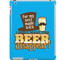 For my next MAGIC TRICK - I shall make this BEER Disappear! iPad Case/Skin