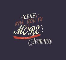 FitzSimmons - Yeah, you're more than that, Jemma Unisex T-Shirt